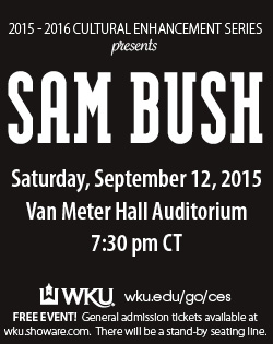 201-2016 Cultural Enhancement Series presents SAM BUSH. Saturday, September 12, 2015. Van Meter Hall Auditorium. 7:30pm CT. WKU. wku.edu/go/ces. Free Event! General Admission tickets available at wku.showare.com. There will be a stand-by seating line.