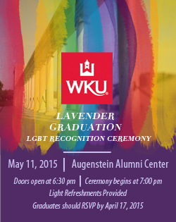 WKU Lavender Graduation – LGBT Recognition Ceremony. May 11, 2015, Augenstein Alumni Center. Doors open at 6:30pm, ceremony begins at 7:00pm. Light refreshments provided. Graduates should RSVP by April 17, 2015 at http://bit.ly/WKULavender