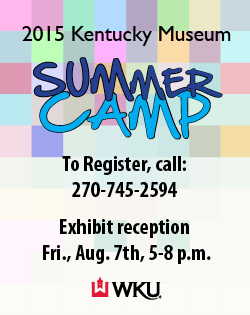 2015 Kentucky Museum Summer Camp. To register, call 270-745-2594. Exhibit reception: Fri., Aug 7th, 5-8pm WKU