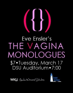Eve Ensler's The Vagina Monologues. $7. Tuesday, March 17. DSU Auditorium. 7pm. WKU Gender & Women's Studies. Hope Harbor.