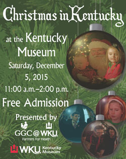 Christmas in KY at the KY Museum 12/5 11 am - 2 pm FREE EVENT