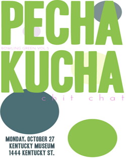 Pecha Kucha Chit Chat. Monday, October 27. Kentucky Museum. 1444 Kentucky Street.