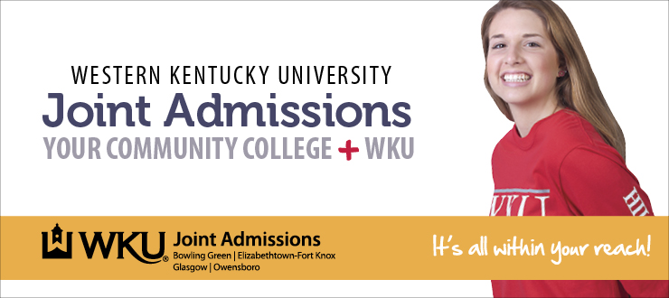 Western Kentucky University Joint Admissions. Your Community College + WKU. WKU Joint Admissions. WKU Bowling Green. Owensboro. Glasgow. Elizabethtown Fort Knox. It's all within your reach.