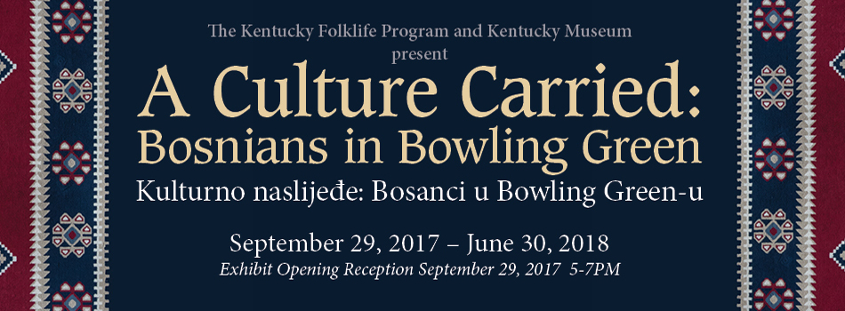 A Culture Carried: Bosnians in Bowling Green exhibit graphic