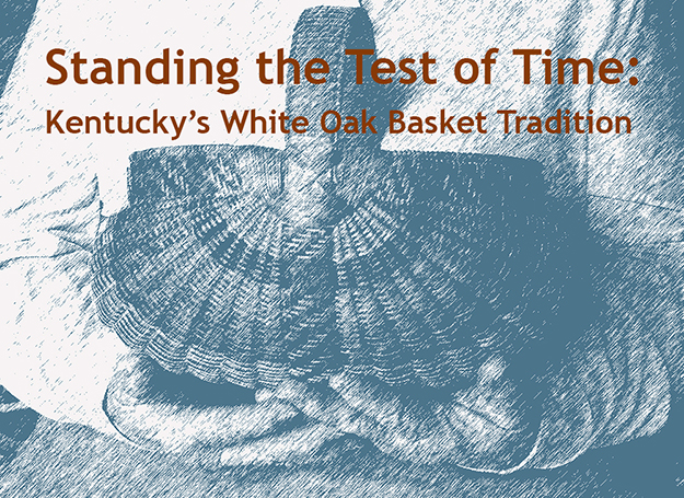 Standing The Test of Time: Kentucky's White Oak Basket Tradition exhibit