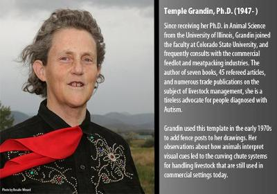 Since receiving her Ph.D. in Animal Science from the University of Illinois, Grandin joined the faculty at Colorado State University, and frequently consults with the commercial feedlot and meatpacking industries.  The author of seven books, 45 refereed articles, and numerous trade publications on the subject of livestock management, she is a tireless advocate for people diagnosed with Autism.