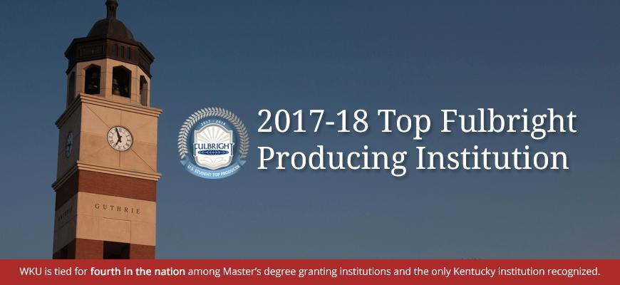 WKU recognized as a 2017-17 Top Fulbright Producing Institution.  WKU is tied for fourth in the nation among Master's degree granting institutions and the only Kentucky institution recognized.