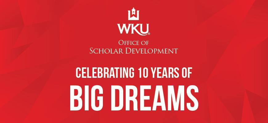 The Office of Scholar Development at Western Kentucky University is celebrating its Tenth Anniversary, and we invite you to celebrate with us.