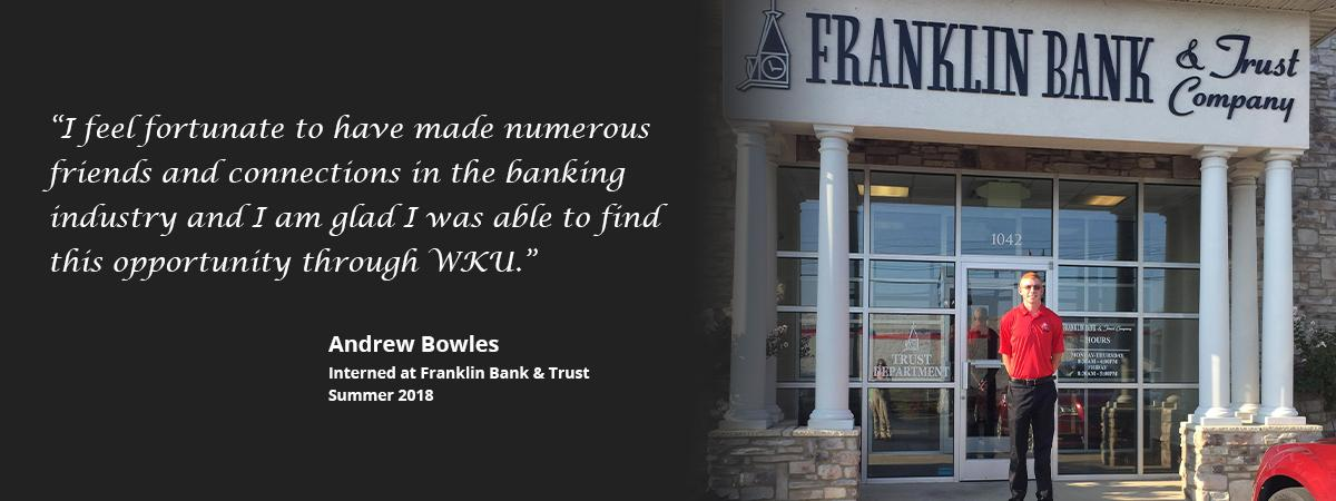 Andrew interned at Franklin Bank and Trust in the summer of 2018
