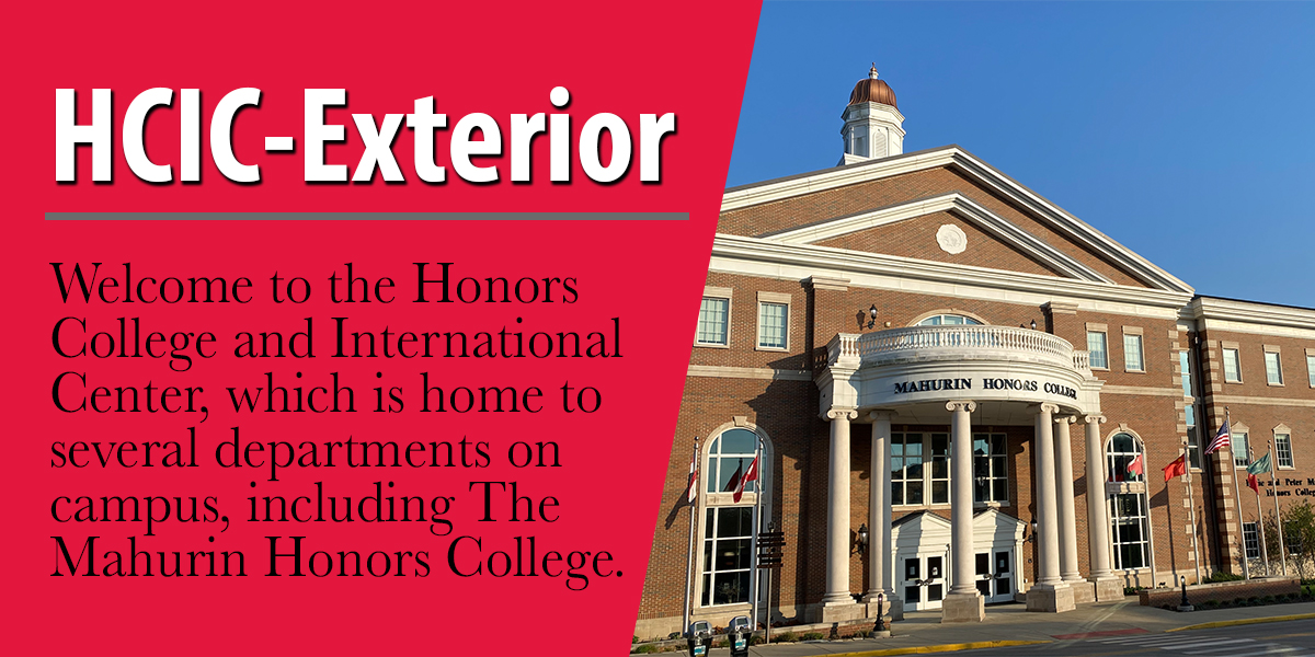 Welcome to the Honors College and International Center, which is home to several departments on campus, including The Mahurin Honors College.