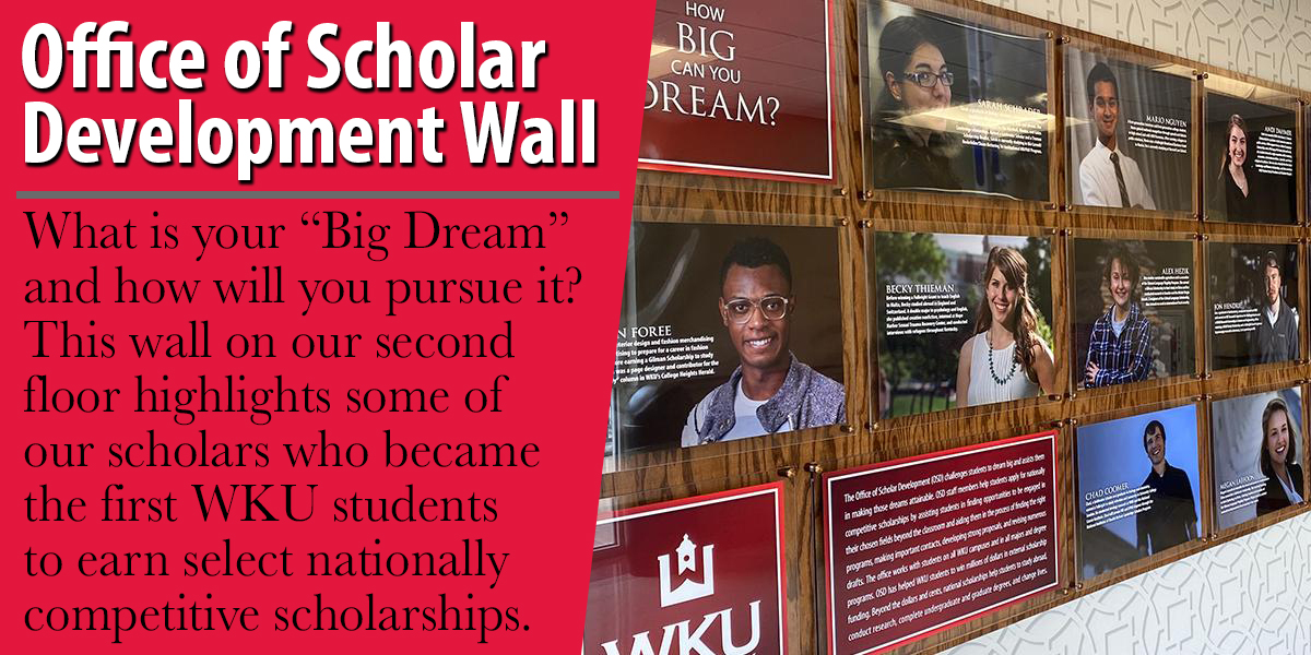 """Office of Scholar Development Wall - What is your """"Big Dream"""" and how will you pursue it?  This wall on our second floor highlights some of our scholars who became the first WKU students to earn select nationally competitive scholarships."""