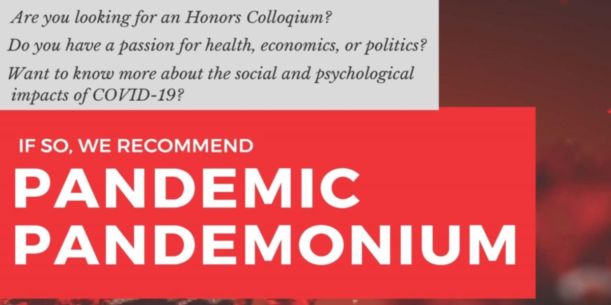 Pandemic Pandemonium - Spring 2021 Honors Colloquium