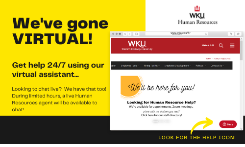We've gone virtual  Get help 24/7 using our virtual assistant.  Looking to chat live?  We have that too!  During limited hours, a live human resources agent will be available to chat!  (Image of WKU Homepage)