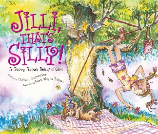 Jilli, That's Silly! --A Story About Being a Girl, written by Christa Carpenter and illustrated by Mark Wayne Adams