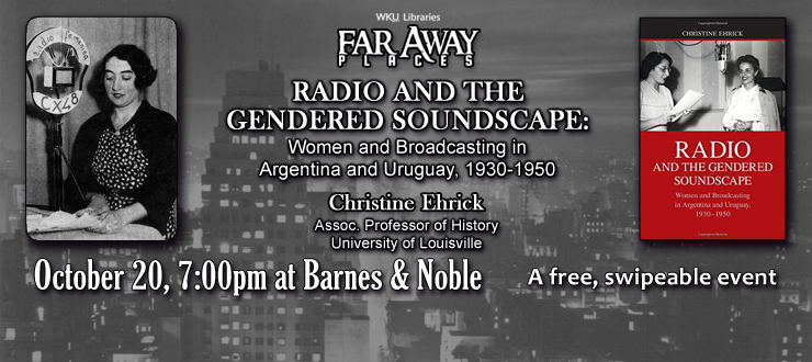 "Christine Ehrick, Assoc. Professor of History, University of Louisville will be talking about her book ""Radio and the Gendered Soundscape"" on Thursday, 10/20 at 7pm at Barnes & Noble"