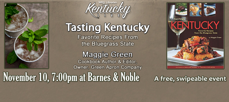"Maggie Green will discuss her new cookbook ""Tasting Kentucky"" on Thursday, 11/10 at Barnes & Noble at 7:00 p.m."