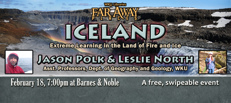 Jason Polk & Leslie North, Dept. of Geography & Geology, WKU will talk about Iceland on February 18, 7p.m. at Barnes & Noble