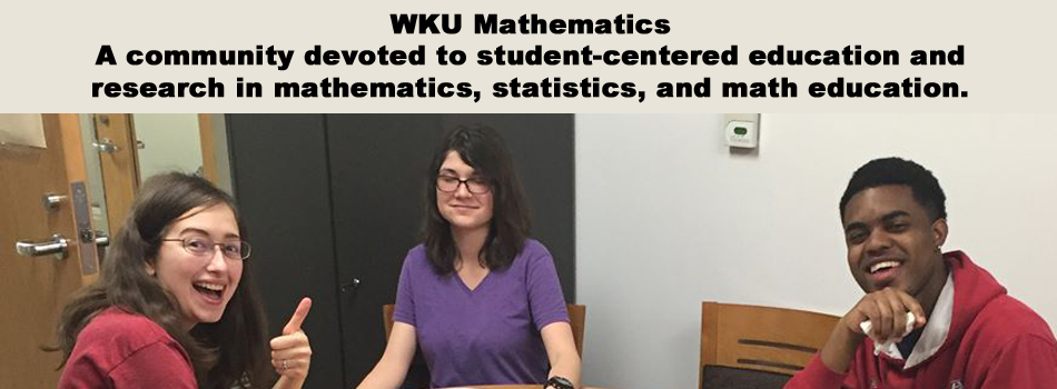 WKU Mathematics - A community devoted to student-centered education and research in mathematics, statistics, and math education.