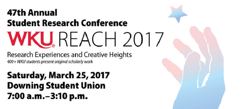 "47th Annual Student Research Conference ""WKU Reach 2017"" Research Experiences and Creative Heights over 400 WKU students present original scholarly work. Saturday, March 25, 2017 from 7am through 3:10pm in the Downing Student Union"