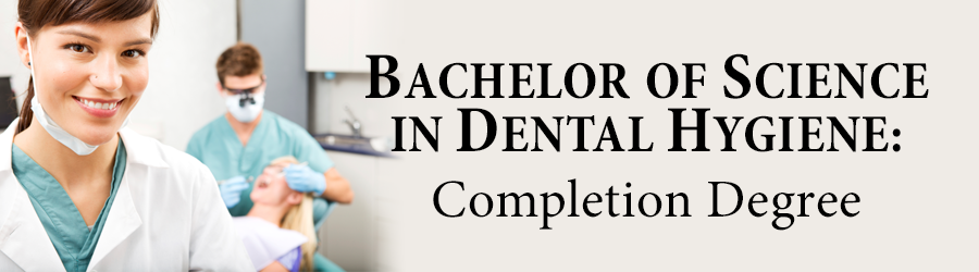 Bachelor of Science in Dental Hygiene: Completion Degree