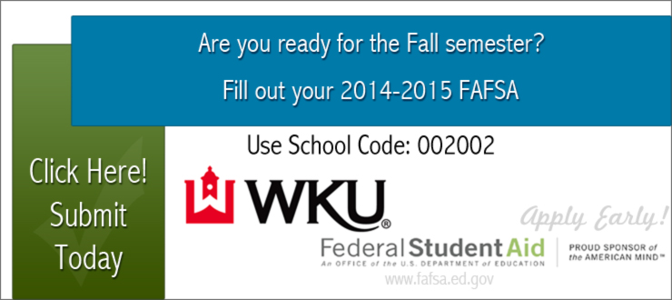Submit your FAFSA Early for Fall semester. Fill out your 2014-2015 FAFSA today! School Code: 002002 www.fafsa.ed.gov
