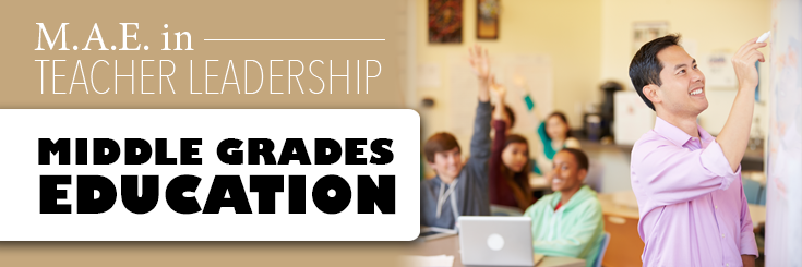 M.A.E in Teacher Leadership Middle Grades Education