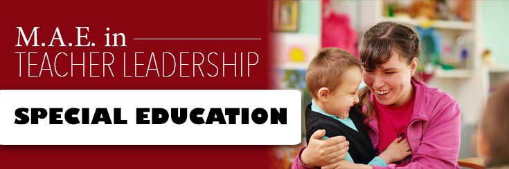 M.A.E. in Teacher Leadership Special Education