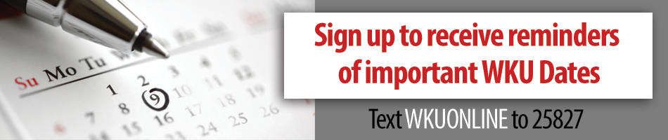 Sign up to receive reminders of important WKU Dates. Text WKUONLINE to 25827