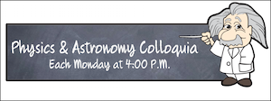 Physics & Astronomy Colloquia