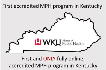 First accredited MPH program in KY.  First and only fully online, accredited program in KY