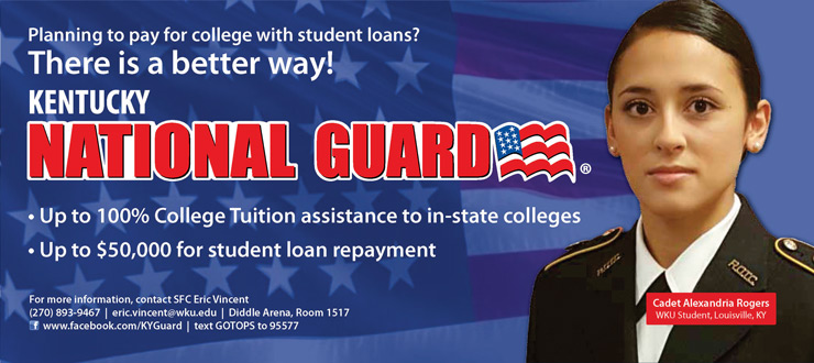Planning to pay for college with student loans? There is a better way! Kentucky Army National Guard. Up to 100% College Tuition assistance to in-state colleges. Up to $50,000 for student loan repayment. For more information, contact SFC Eric Vincent, (270) 893-9467, eric.vincent@wku.edu, Diddle Arena, Room 1517, www.facebook.com/KYGuard, text GOTOPS to 95577, Cadet Alexandria Rogers, WKU Student, Louisville, KY